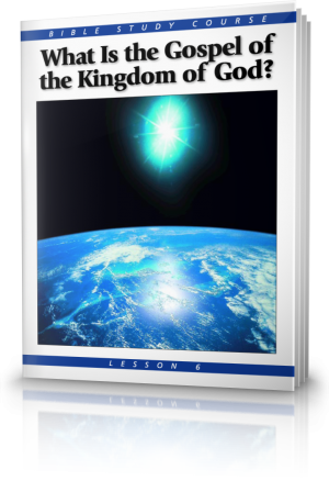 Lesson 6: What Is the Gospel of the Kingdom of God?