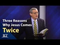 Three Reasons Why Jesus Comes Twice