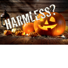 Trick or treat .... Is It harmless?