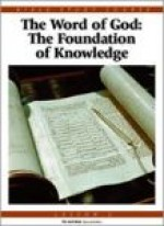 The Word of God - The Foundation of Knowledge