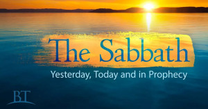 The Sabbath, yesterday, today and in prophecy